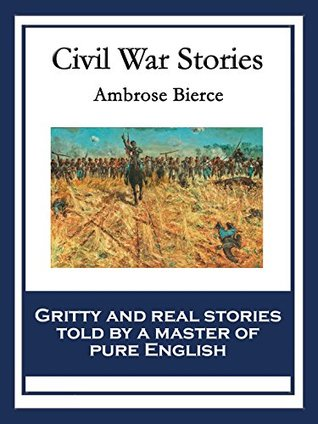 Civil War Stories: With linked Table of Contents  by  Ambrose Bierce