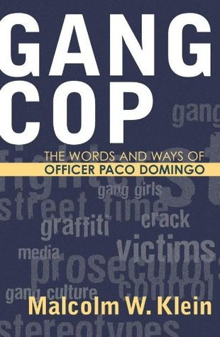 Gang Cop: The Words and Ways of Officer Paco Domingo Malcolm Klein