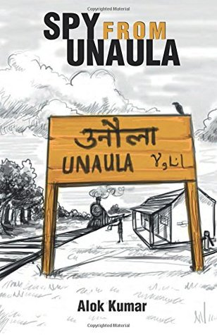Spy From Unaula by Alok Kumar – Book Review – A Life Size Journey