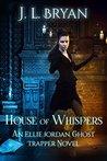House of Whispers (Ellie Jordan, Ghost Trapper, #5)