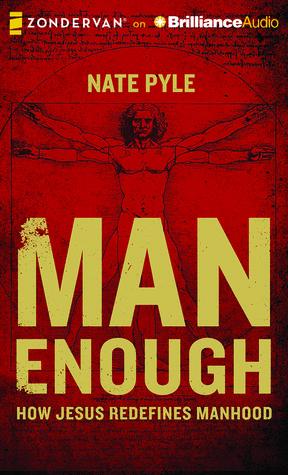 Man Enough: How Jesus Redefines Manhood Nate Pyle
