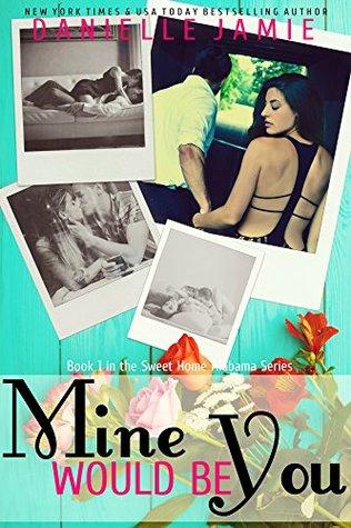 Mine Would Be You (Sweet Home Alabama #1) - Danielle Jamie