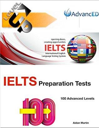 Ielts Preparation Tests - 100 Advanced Levels  by  Aidan Martin