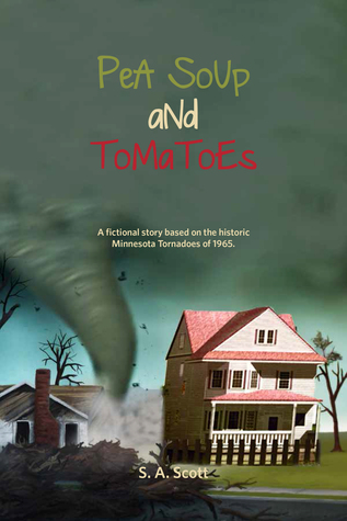 Pea Soup and Tomatoes: A Fictional Story Based on the Historic Minnesota Tornadoes of 1965 S. A. Scott