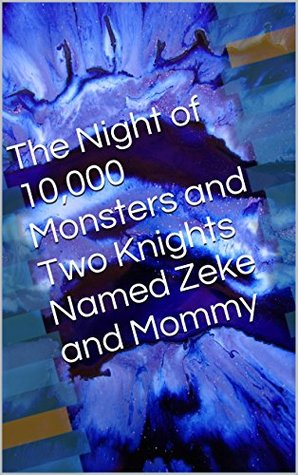 The Night of 10,000 Monsters and Two Knights Named Zeke and Mommy Zeke