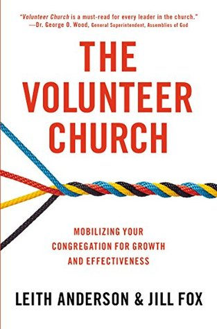 The Volunteer Church: Mobilizing Your Congregation for Growth and Effectiveness Leith Anderson