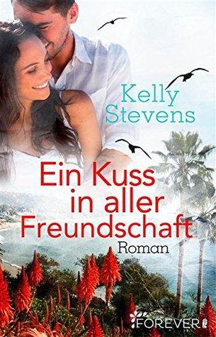 Ein Kuss in aller Freundschaft: Roman  by  Kelly Stevens