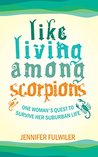 Like Living Among Scorpions: One Woman's Quest to Survive Her Suburban Life