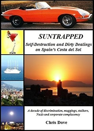 SUNTRAPPED: Self-Destruction and Dirty Dealings on Spains Costa del Sol  by  Chris Dove