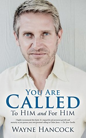 You Are Called: To Him and For Him  by  Wayne Hancock