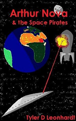 Arthur Nova: & the Space Pirates  by  Tyler Leonhardt