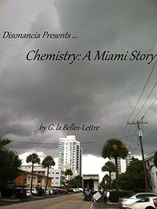 Chemistry: A Miami Story  by  G. la Belles-Lettre