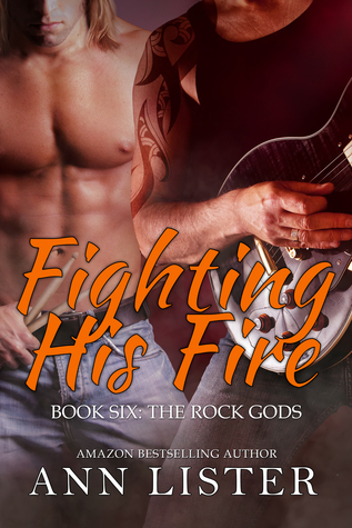 Fighting His Fire (Rock Gods #6)  by  Ann Lister