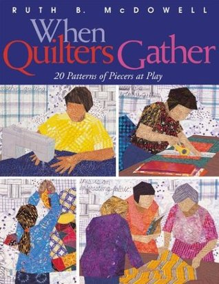 When Quilters Gather: 20 Patterns Of Piecers At Play Ruth McDowell