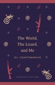 The World, the Lizard and Me Gil Courtemanche