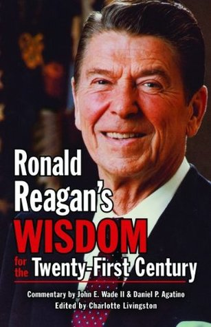 Ronald Reagans Wisdom for the Twenty First Century John E. Wade