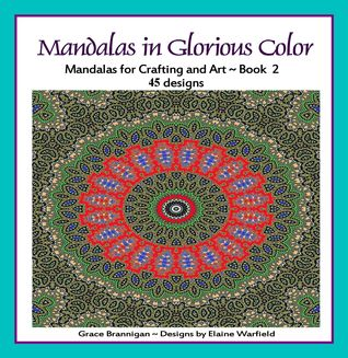 Mandalas in Glorious Color Book 2 by Grace Brannigan