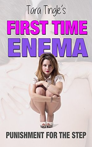 FIRST TIME ENEMA: Punishment For The Step  by  Tara Tingle