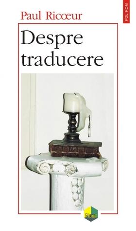 Despre traducere  by  Paul Ricoeur