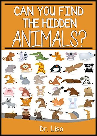 Can You Find the Hidden Animals? (Can You Find Books)  by  Dr. Lisa