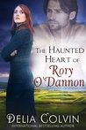 The Haunted Heart of Rory O'Dannon by Delia J. Colvin