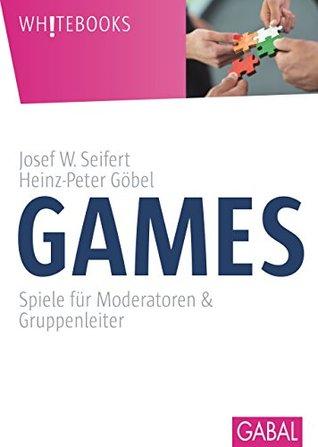 Games: Spiele für Moderatoren & Gruppenleiter (Whitebooks) Josef W. Seifert