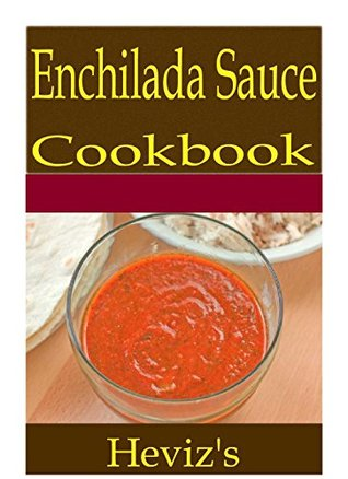 Enchilada Sauce 101. Delicious, Nutritious, Low Budget, Mouth Watering Enchilada Sauce Cookbook  by  Hevizs