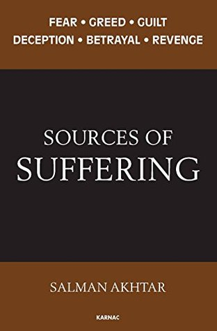 Sources of Suffering: Fear, Greed, Guilt, Deception, Betrayal, and Revenge  by  Salman Akhtar