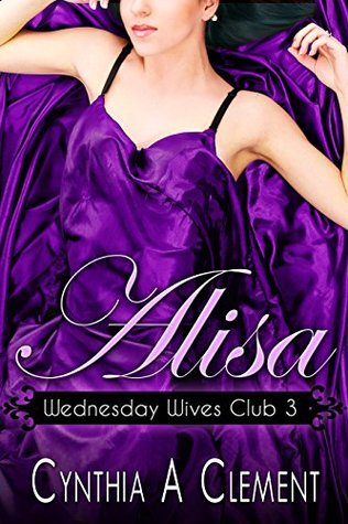 Alisa (Wednesday Wives Club Book 3) Cynthia A Clement