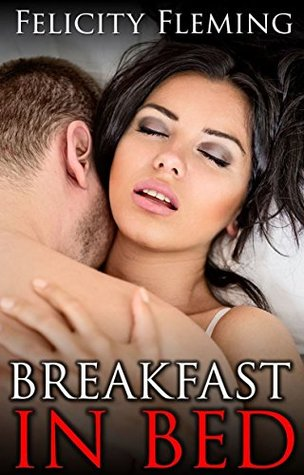 Breakfast in Bed: A Cheating Wifes Anonymous, Unprotected Threesome  by  Felicity Fleming