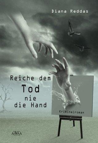 Reiche dem Tod nie die Hand  by  Diana Reddas