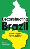 Deconstructing Brazil, Beyond Carnival, Soccer and Girls in Small Bikinis