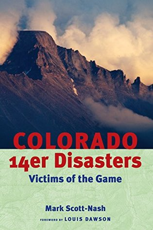 Colorado 14er Disasters:: Victims of the Game Mark Scott-Nash