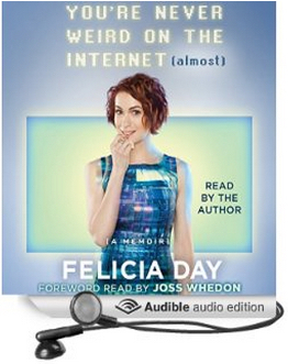 Audiobook review: 5 stars to You're Never Weird On The Internet (almost) by Felicia Day #memoir #autobiographical