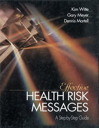 Effective Health Risk Messages: A Step-By-Step Guide  by  Kim Witte