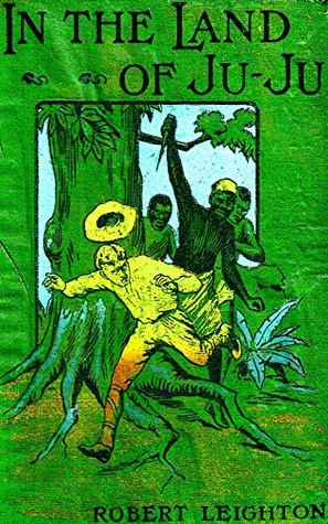 In the Land of Ju-Ju: A Tale of Benin, the City of Blood  by  Robert Leighton