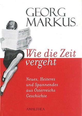 Wie die Zeit vergeht: Neues, Heiteres und Spannendes aus Österreichs Geschichte  by  Gerog Markus