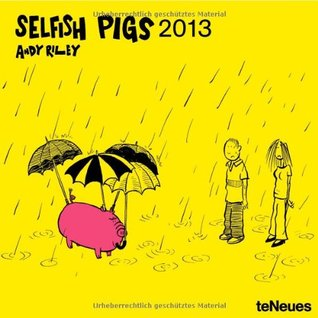 2013 Selfish Pigs Wall Calendar  by  Andy Riley