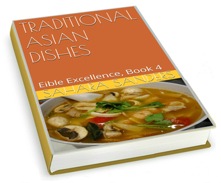 TRADITIONAL ASIAN DISHES (Edible Excellence #4) Sahara Sanders