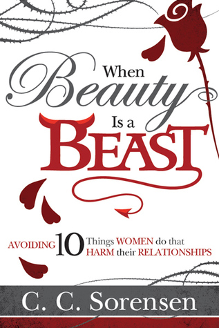 When Beauty is a Beast: Avoiding 10 Things Women Do That Harm Their Relationships