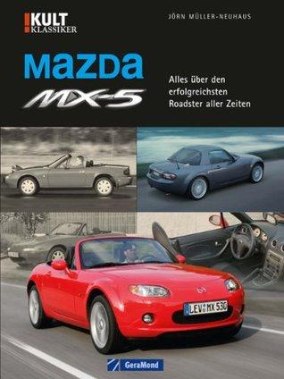 Mazda MX-5 - Bildband über die Renaissance des Roadsters mit umfassender Modell-Geschichte und Fakten zu Motoren, Technik und Datentabellen auf knapp 100 Seiten  by  Jörn Müller-Neuhaus