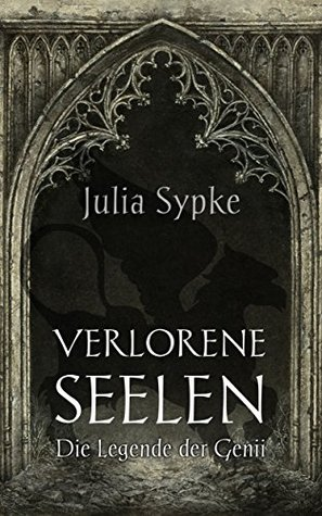 Verlorene Seelen: Die Legende der Genii Julia Sypke