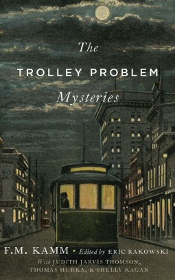 The Trolley Problem Mysteries by F.M. Kamm