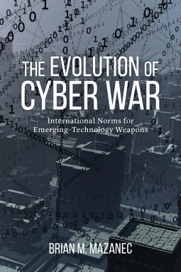 The Evolution of Cyber War International Norms for Emerging-T... by Brian M. Mazanec