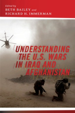 Understanding the U.S. Wars in Iraq and Afghanistan by Beth Bailey and Richard H. ...