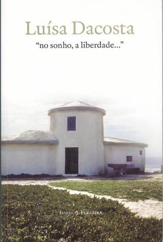 Luísa Dacosta-«no sonho a liberdade…» Isabel A. Ferreira