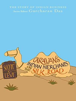 Caravans: Indian Merchants on the Silk Road  by  Scott C. Levi
