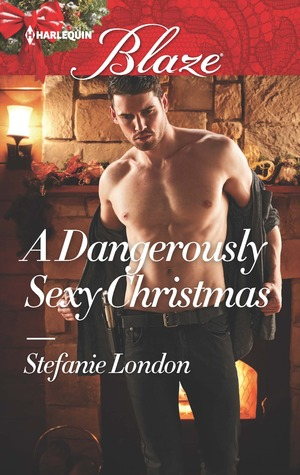 A Dangerously Sexy Christmas by Stefanie London