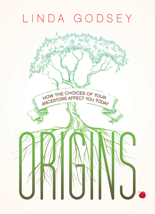 Origins: How the Choices of Your Ancestors Affect You Today Linda Godsey