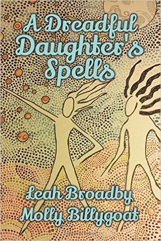 A Dreadful Daughter's Spells by Leah Broadby